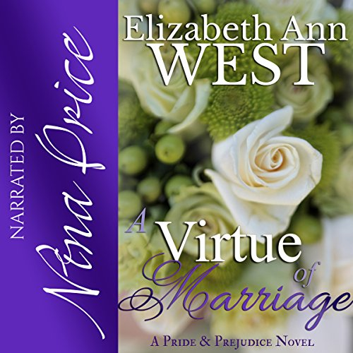 A Virtue of Marriage: A Pride & Prejudice Novel Variation     The Moralities of Marriage, Book 2              By:                                                                                                                                 Elizabeth Ann West                               Narrated by:                                                                                                                                 Nina Price                      Length: 5 hrs     25 ratings     Overall 3.9