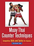 Muay Thai Counter Techniques - Competitive Skills and Tactics for Success
