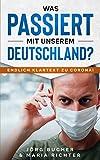 Was passiert mit unserem Deutschland?: Endlich Klartext zu Corona!