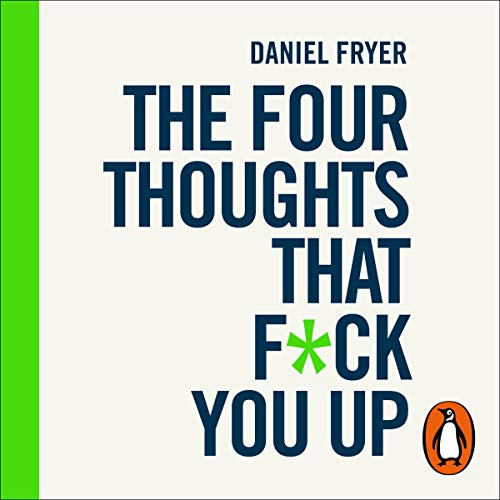 The Four Thoughts That F*ck You Up ... and How to Fix Them cover art