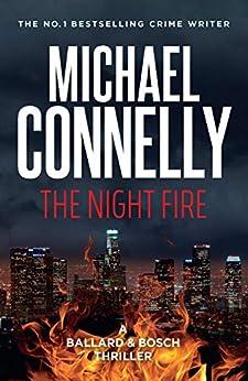 The Night Fire: A Ballard and Bosch Thriller (Renee Ballard Book 3) by [Michael Connelly]