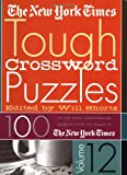 The New York Times Tough Crossword Puzzles Volume 12: 100 of the Most Challenging Puzzles from the Pages of The New York Times