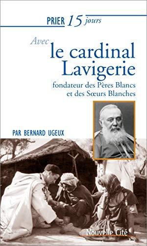 Prier 15 jours avec le cardinal Lavigerie : Fondateur des Pères Blancs et des Soeurs Blanches