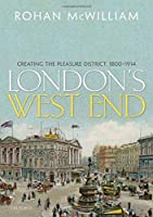 London's West End: Creating the Pleasure District, 1800-1914