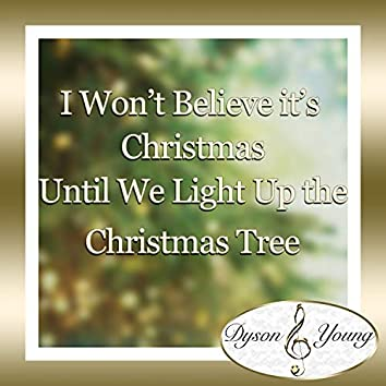 I Won't Believe It's Christmas Until We Light Up the Christmas Tree