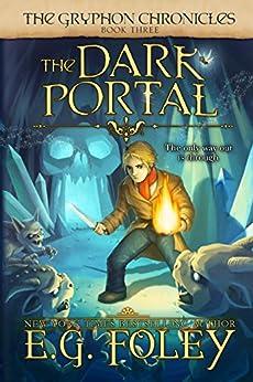 The Dark Portal (The Gryphon Chronicles, Book 3) by [E.G. Foley]