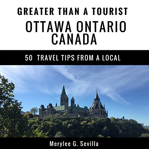 Greater Than a Tourist: Ottawa, Ontario, Canada Audiobook By Merylee G. Sevilla,                                                                                        Greater Than a Tourist cover art