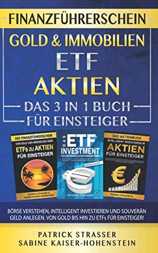 DER FINANZFÜHRERSCHEIN - GOLD & IMMOBILIEN | ETF | AKTIEN - DAS 3 IN 1 BUCH FÜR EINSTEIGER: BÖRSE VERSTEHEN, INTELLIGENT INVESTIEREN & SOUVERÄN GELD ANLEGEN - VON GOLD BIS HIN ZU ETFs FÜR EINSTEIGER!