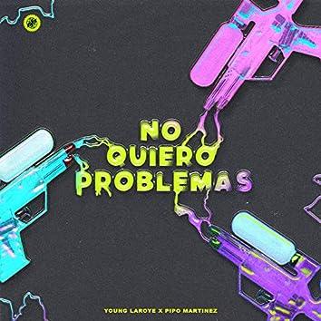 No Quiero Problemas
