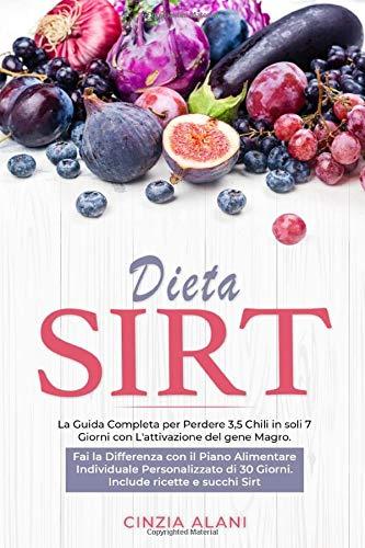 Dieta Sirt: La guida Completa per Perdere 3,5 chili in soli 7 Giorni con l'Attivazione del gene Magro, Fai la Differenza con il Piano Alimentare Individuale Personalizzato di 30 Giorni.