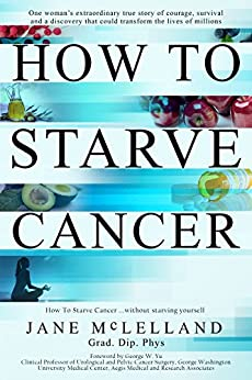 How to Starve Cancer ...without starving yourself: The Discovery of a Metabolic Cocktail That Could Transform the Lives of Millions by [Jane Mclelland]
