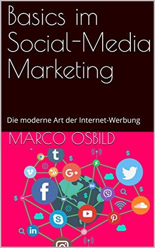 Basics im Social-Media Marketing: Die moderne Art der Internet-Werbung (OS-Marketing)