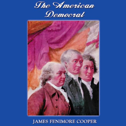 The American Democrat                   By:                                                                                                                                 James Fenimore Cooper                               Narrated by:                                                                                                                                 Noah Waterman                      Length: 4 hrs and 54 mins     12 ratings     Overall 4.3