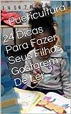 24 Dicas Para Fazer Seus Filhos Gostarem De Ler (Portuguese Edition)