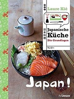 Japan! Japanische Küche: Die Grundlagen (Länderküchen Sch