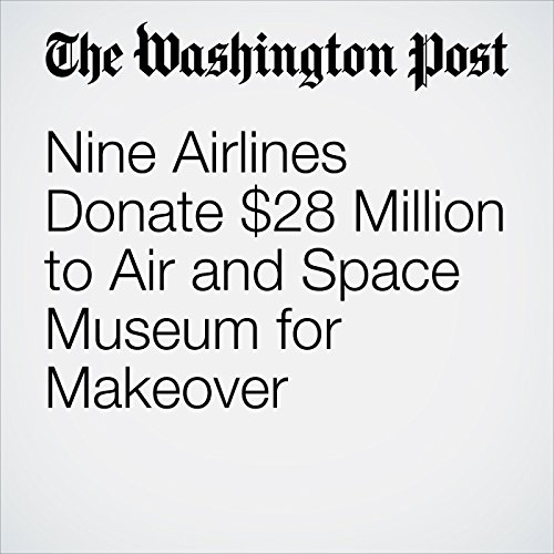 Nine Airlines Donate $28 Million to Air and Space Museum for Makeover audiobook cover art