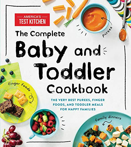 The Complete Baby and Toddler Cookbook: The Very Best Purees, Finger Foods, and Toddler Meals for Happy Families [America's Test Kitchen Kids] [Hardcover]