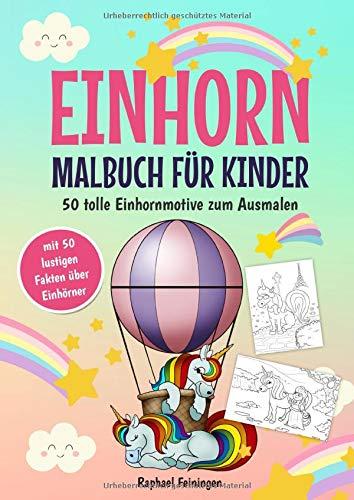 Einhorn Malbuch für Kinder: 50 tolle Einhornmotive zum Ausmalen (mit 50 lustigen Fakten über Einhörner)