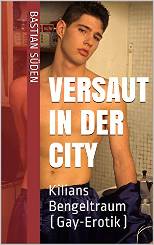 Versaut in der City: Kilians Bengeltraum