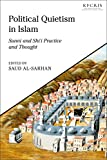 Political Quietism in Islam: Sunni and Shi?i Practice and Thought (King Faisal Center for Research and Islamic Studies Series) - Saud al-Sarhan