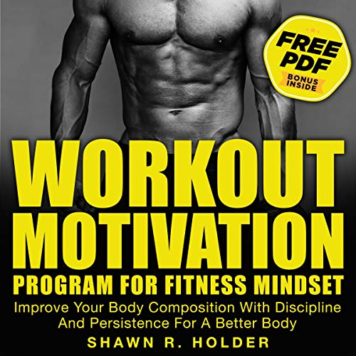 Workout Motivation Program for Fitness Mindset: Improve Your Body Composition with Discipline and Persistence for a Better Body audiobook cover art