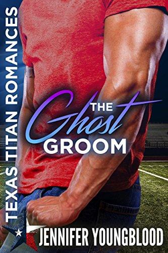 The Ghost Groom (Jennifer's Texas Titan Romances Book 2)