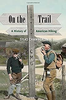 On the Trail: A History of American Hiking