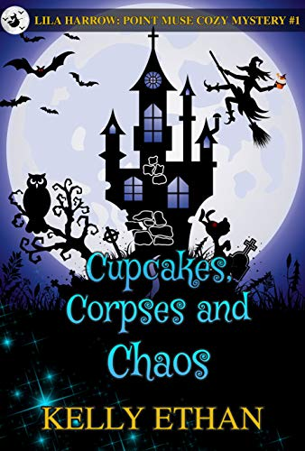 Cupcakes, Corpses and Chaos: Lila Harrow: A Point Muse Cozy Paranormal Mystery by [Kelly Ethan]