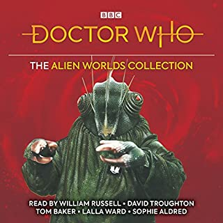 Doctor Who: The Alien Worlds Collection                   By:                                                                                                                                 Bill Strutton,                                                                                        Brian Hayles,                                                                                        Terrance Dicks,                   and others                          Narrated by:                                                                                                                                 William Russell,                                                                                        David Troughton,                                                                                        Tom Baker,                   and others                 Length: 24 hrs and 4 mins     10 ratings     Overall 4.6