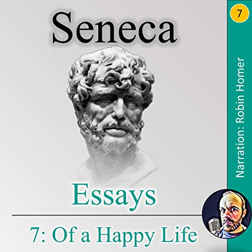 Essays 7: Of a Happy Life audiobook cover art