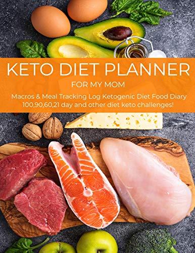 KETO DIET PLANNER FOR MY MOM: Macros & Meal Tracking Log Ketogenic Diet Food Diary 100,90,60,21 day