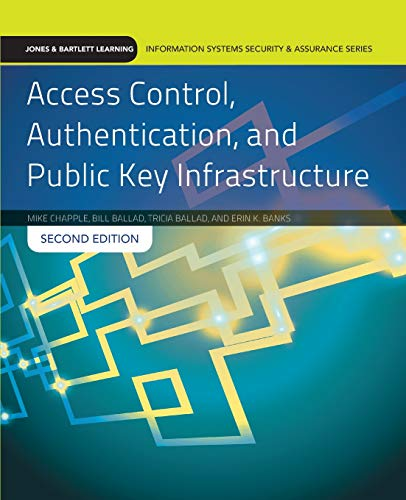 Compare Textbook Prices for Access Control, Authentication, and Public Key Infrastructure: Print Bundle Jones & Bartlett Learning Information Systems Security 2 Edition ISBN 9781284031591 by Chapple, Mike,Ballad, Bill,Ballad, Tricia,Banks, Erin