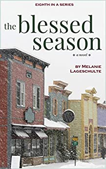 The Blessed Season: a novel (Book 8) by [Melanie Lageschulte]