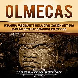 Olmecas: Una Guía Fascinante de la Civilización Antigua Más Importante Conocida En México [Olmec: A Fascinating Guide to the Most Important Ancient Civilization Known in Mexico] cover art