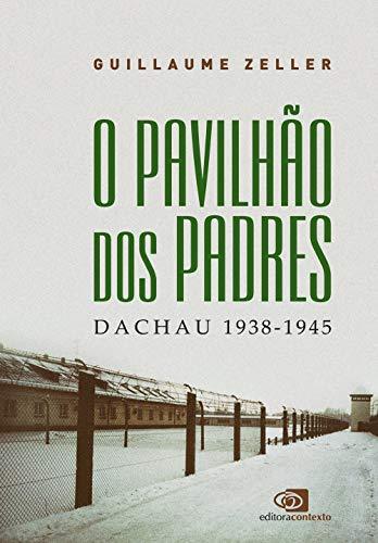 O pavilhão dos padres: Dachau 1938-1945