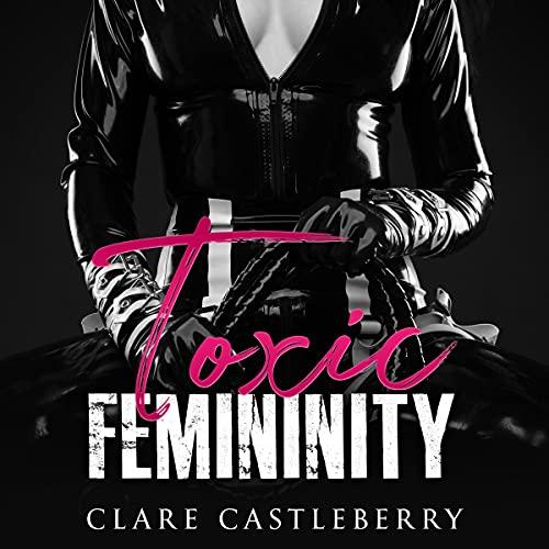 Toxic Femininity Audiobook By Clare Castleberry cover art