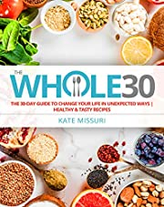 The Whole30: The 30-Day Guide to Change Your Life in Unexpected Ways | Healthy & Tasty Recipes