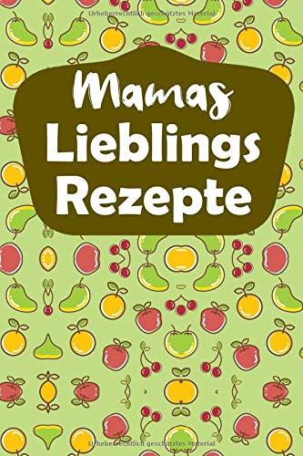 MAMAS REZEPTE: Mamas Rezepte Zum Selberschreiben, Mama Kochbuch Geschenk, Notizbuch Mit Inhaltsverzeichnis, Lieblingsrezepte Zum Ausfüllen