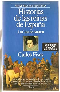 Historias de las reinas de España/*La Casa de Austria par Carlos Fisas