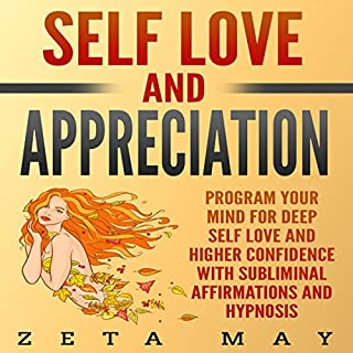 Self-Love and Appreciation: Program Your Mind for Deep Self-Love and Higher Confidence with Subliminal Affirmations and Hypnosis audiobook cover art