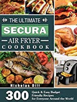 The Ultimate Secura Air Fryer Cookbook: 300 Quick & Easy Budget Friendly Recipes for Everyone Around the World