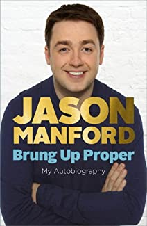 Jason Manford. Brung Up Proper: My Autobiography
