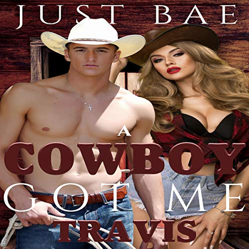 A Cowboy Got Me: Travis audiobook cover art