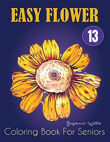 Easy Flower Coloring Book for Seniors: Activity Coloring books for adults large print flowers | Adult Coloring Book with Fun, Easy, and Relaxing ... coloring books for adults relaxation Vol.13)