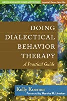 Doing Dialectical Behavior Therapy: A Practical Guide (Guides to Individualized Evidence-Based Treatment) by Kelly Koerner(2011-12-02)