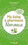 Ma boîte à pharmacie naturelle : Soigner 149 maux du quotidien de façon naturelle par Raynaud