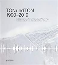 TONundTON 1990-2019: Installations by Theres Stämpfli and Peter K Frey (English and German Edition)