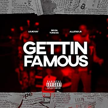 Gettin' Famous (feat. Rio Da Yung Og & Louie Ray)