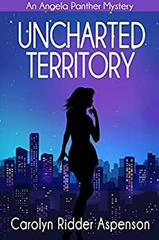 Uncharted Territory: An Angela Panther Mystery (The Angela Panther Mystery Series Book 3) by [Carolyn Ridder Aspenson]