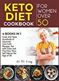 Keto Diet Cookbook for Women Over 50 [4 books in 1]: Cook and Taste Hundreds of Gourmet Low-Carb Recipes, Eat with Class and Find Your New Self Above the Age of 50